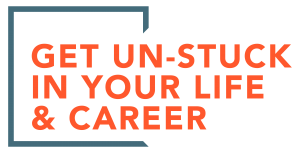Get unstuck in your life and career